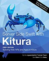 Server Side Swift with Kitura: Building Web APIs and Apps in Kitura Front Cover