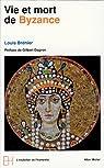 Le Monde byzantin (t. 1) : Vie et mort de Byzance par Bréhier