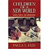 Children of a New World : Society, Culture, and Globalization, Fass, Paula S., 0814727565