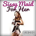 Sissy Maid for Her: Mistress Dede Forced Feminization Stories Series |  Mistress Dede