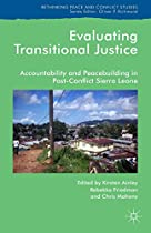 Evaluating Transitional Justice: Accountability and Peacebuilding in Post-Conflict Sierra Leone (Rethinking Peace and Conflict Studies)