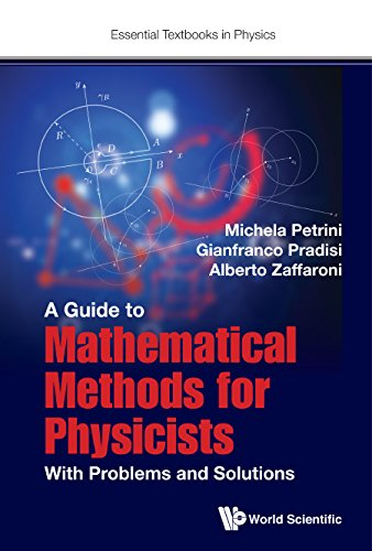 A Guide to Mathematical Methods for Physicists: With Problems and Solutions (Essential Textbooks in Physics) (Essential Mathematical Methods For The Physical Sciences)