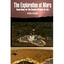 The Exploration of Mars: Searching for the Cosmic Origins of Life