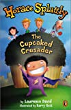 Horace Splattly - The Cupcaked Crusader, Lawrence David, 0525467637
