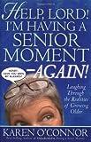 Help, Lord! I'm Having a Senior Moment--Again!, Karen O'Connor, 0830737081