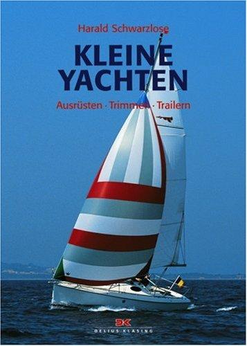 Kleine Yachten: Ausrüsten - Trimmen - Trailern