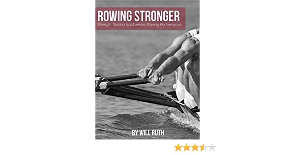 Amazon rowing stronger strength training to maximize rowing amazon rowing stronger strength training to maximize rowing performance ebook will ruth rowperfect uk kindle store fandeluxe Gallery