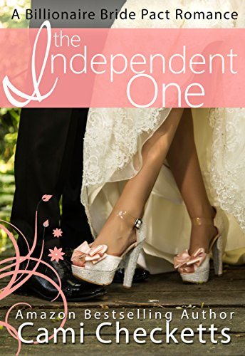 The Independent One (Cami's Billionaire Bride Pact Romance Book 3) ()