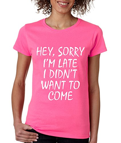 Allntrends Women's T Shirt Sorry I'm Late I Didn't Want To Come Funny Tee