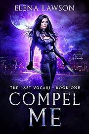 Compel Me: A Reverse Harem Vampire Romance (The Last Vocari Book 1)