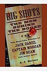 Big Shots: The Men Behind the Booze Kindle Edition