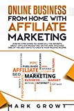 Online Business from Home with Affiliate Marketing: Step by step Guide to learn all the Secrets about Affiliate Marketing on the Web. Discover one of the best Ways to create your Passive Income