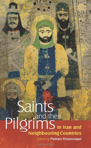 Saints and Their Pilgrims in Iran and Neighbouring Countries (Anthropology of Persianate Societies)