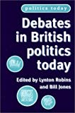 Debates in British Politics Today, Lynton Robins, 0719057019