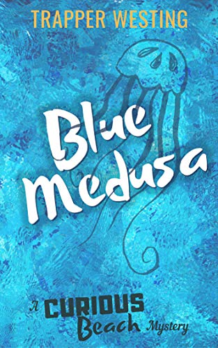 Blue Medusa: A Cozy Murder Mystery (Curious Beach Cozy Mysteries Series Book 1) by [Westing, Trapper]
