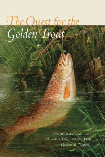 The Quest for the Golden Trout: Environmental Loss and America's Iconic ()
