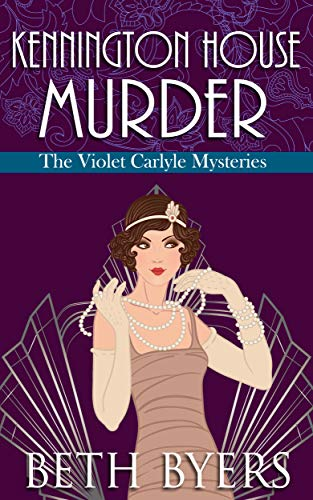 Kennington House Murder: A Violet Carlyle Cozy Historical Mystery (The Violet Carlyle Mysteries Book 2) by [Byers, Beth]