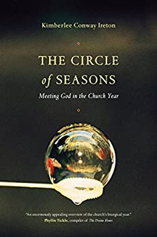 The Circle of Seasons: Meeting God in the Church Year by [Ireton, Kimberlee Conway]
