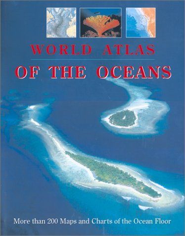 World Atlas of the Oceans: More than 300 Maps and Charts of the Ocean Floor pdf