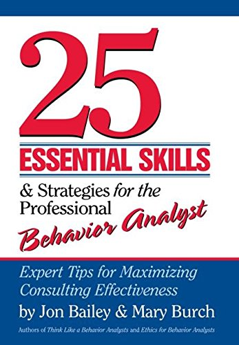 25 Essential Skills and Strategies for the Professional Behavior Analyst: Expert Tips for Maximizing Consulting Effectiveness