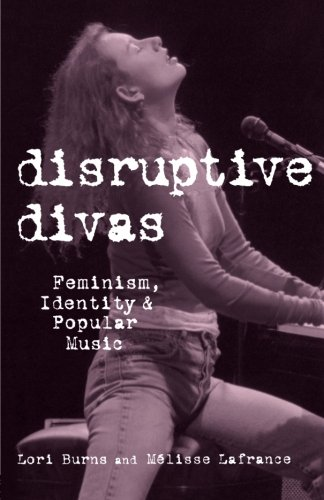 Disruptive Divas: Feminism, Identity and Popular Music (Studies in Contemporary Music and Culture)
