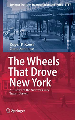 The Wheels That Drove New York: A History of the New York City Transit System (Springer Tracts on Transportation and Tra