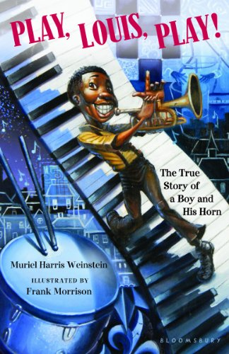 Kids on Fire: A Student's Review of Reviews Play, Louis, Play!: The True Story of a Boy and His Horn