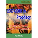 2017-2018 In Prophecy: Is Bible Prophecy About To Be Fulfilled?