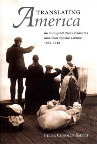 Translating America: An Immigrant Press Visualizes American Popular Culture, 1890-1918 pdf epub