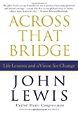 Across That Bridge: Life Lessons and a Vision for Change, John Lewis, 1401324118