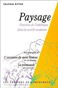 Paysage : Fonction de l'esthétique dans la société moderne, accompagné de 'L'Ascension du mont Ventoux' de Pétrarque et 'La Promenade' de Schiller par Ritter