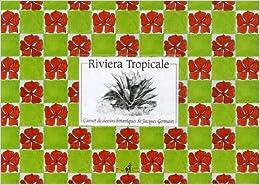 Riviera Tropicale : Carnets de dessins botaniques de Jacques Germain