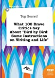 Top Secret! What 100 Brave Critics Say about Bird by Bird: Some Instructions on Writing and Life