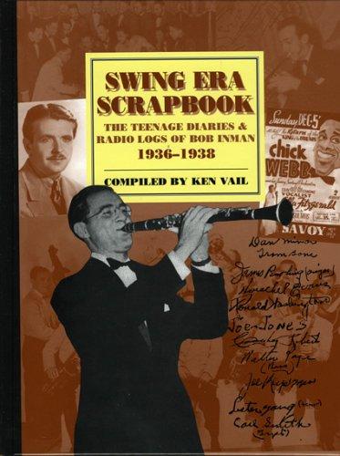 The Swing Era - Swing Era Scrapbook: The Teenage Diaries and Radio Logs of Bob Inman, 1936-1938 (Studies in Jazz)