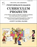 Creating and Assessing Performance-Based Curriculum Projects : A Teacher's Guide to Project-Based Learning and Performance Assessment, Banks, Janet Caudill, 1886753199