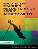 img - for What Every Teacher Needs to Know about Assessment by Leslie Walker Wilson (2004-09-29) book / textbook / text book