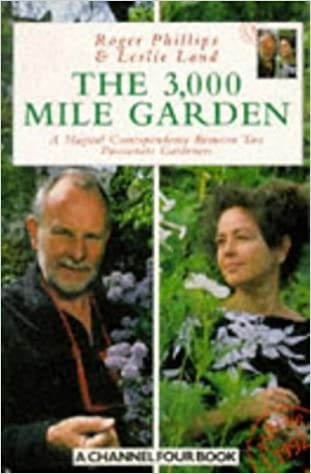 The 3000 Mile Garden: Roger Phillips, Leslie Land: 9780330320184: Amazon.com: Books