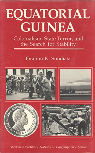 Equatorial Guinea: Colonialism, State Terror, and the Search for Stability (Nations of Contemporary Africa)