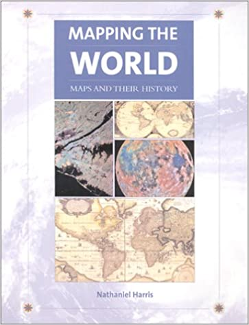 Mapping the world maps and their history nathaniel harris mapping the world maps and their history nathaniel harris 9781571455765 amazon books gumiabroncs Choice Image