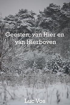 Geesten, van Hier en van Hierboven. (Dutch Edition) by [Vos, Luc]