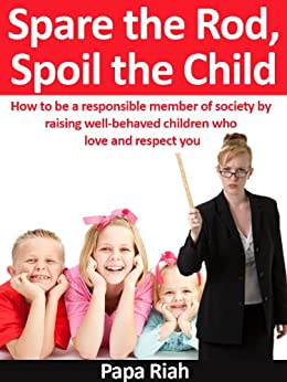 spare the rod and spoil the child essay Spare the rod and spoil the child spare the rod and spoil the child.