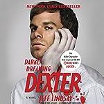 Darkly Dreaming Dexter: Dexter, Book 1 | Jeff Lindsay
