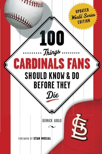 (100 Things Cardinals Fans Should Know & Do Before They Die (100 Things...Fans Should Know))