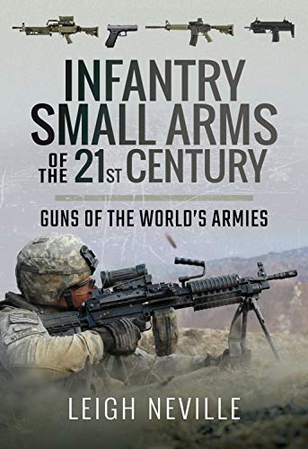 Infantry Small Arms of the 21st Century: Guns of the World's Armies (Military Arms Small)