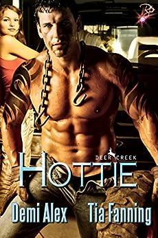 Hottie (Deer Creek Book 1) by [Fanning, Tia, Alex, Demi]