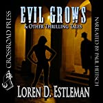 Evil Grows & Other Thrilling Tales | Loren D. Estleman