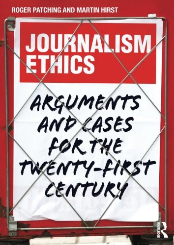 Journalism Ethics: Arguments and cases for the twenty-first century