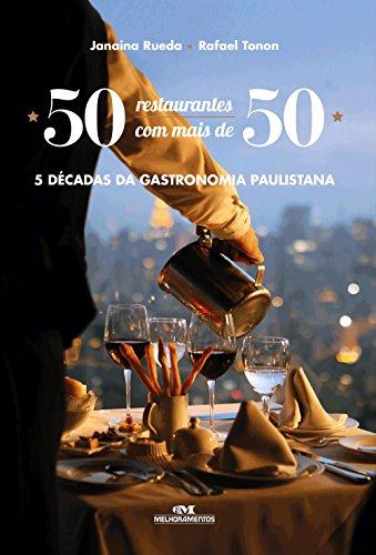 50 Restaurantes com Mais de 50. 5 Décadas da Gastronomia Paulistana