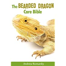 The Bearded Dragon Care Bible: A Complete Guide To Keeping Beadies as Pets