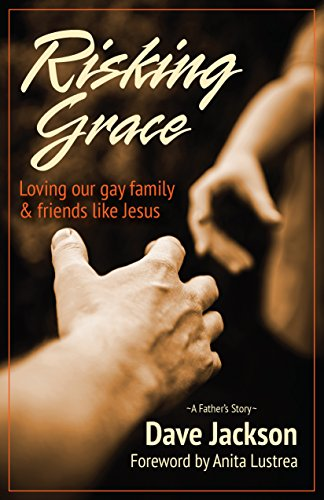 Risking Grace: Loving Our Gay Family and Friends Like Jesus